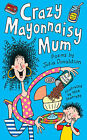 Crazy Mayonnaisy Mum: Poems by by Julia Donaldson (Paperback, 2005)