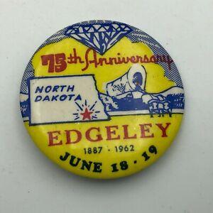 1887-1962 Edgeley North Dakota 75th Anniversary Button Pin Pinback Badge Vtg P6