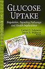 Glucose Uptake: Regulation, Signaling Pathways & Health Implications by Nova Science Publishers Inc (Hardback, 2013)