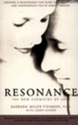 Resonance--The New Chemistry of Love: Creating a