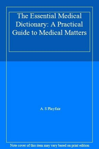 The Essential Medical Dictionary: A Practical Guide to Medical Matters By A. S