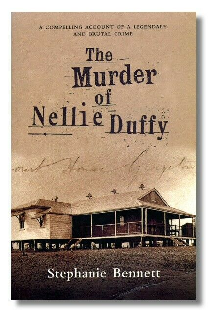 Stephanie Bennett THE MURDER OF NELLIE DUFFY Ingham Carpentaria Downs Station