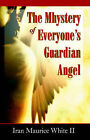 The Mhystery of Everyone's Guardian Angel by II Iran White (Paperback / softback, 2005)