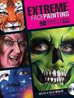 Extreme Face Painting: 50 Friendly & Fiendish Step-by-Step Demos by Brian Wolfe (Mixed media product, 2010)