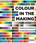 Colour in the Making: From Old Wisdom to New Brilliance by Philip Ball, Carinna Parraman, Mark Clarke (Paperback, 2013)