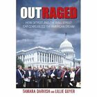 Outraged: How Detroit and the Wall Street Car Czars Killed the American Dream by Tamara Darvish, Lillie Guyer (Paperback / softback, 2011)