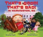 That's Good! That's Bad! in Washington, DC by Margery Cuyler (Hardback, 2007)