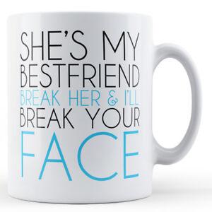 Shes My Best Friend Break Her Heart Ill Break Your Face Printed