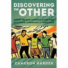 Discovering the Other: Asset-Based Approaches to Building Community Together by Cam Harder, Cameron E. Harder (Hardback, 2013)