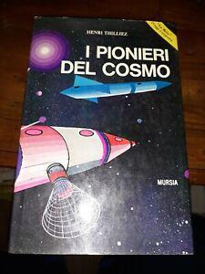 I Pionieri del Cosmo Henri thilliez mursia 1970