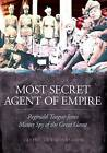 Most Secret Agent of Empire: Reginald Teague-Jones, Master Spy of the Great Game by Taline Ter Minassian (Hardback, 2014)