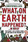 What on Earth Happened?... in Brief: The Planet, Life and People from the Big Bang to the Present Day by Christopher Lloyd (Paperback, 2009)