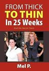 From Thick to Thin in 25 Weeks: And Her Secret Tools by Mel P (Hardback, 2012)