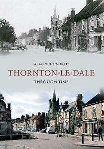 Thornton-Le-Dale-Through-Time-by-Alan-Whitworth-Excellent-Book