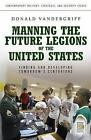 Manning the Future Legions of the United States: Finding and Developing Tomorrow's Centurions by Donald Vandergriff (Hardback, 2008)