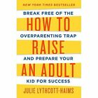How to Raise an Adult by Julie Lythcott-Haims (Hardback, 2015)
