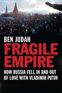 Fragile Empire: How Russia Fell in and Out of Love with Vladimir Putin by Judah