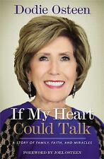 If My Heart Could Talk : A Story of Family, Faith, and Miracles by Dodie Osteen (2017, Paperback)