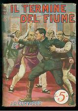 CURWOOD JAMES OLIVER IL TERMINE DEL FIUME SONZOGNO 1930 ROMANTICA MONDIALE 28