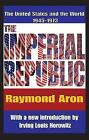The Imperial Republic: The United States and the World 1945-1973 by Raymond Aron (Paperback, 2009)