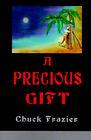 A Precious Gift by Chuck Frazier (Paperback / softback, 2001)