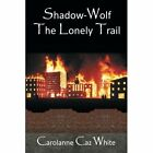 Shadow-Wolf: The Lonely Trail by Carolanne 'Caz' White (Paperback, 2013)
