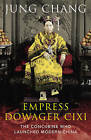 The Empress Dowager Cixi: The Concubine Who Launched Modern China by Jung Chang (Hardback, 2013)