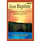 Jean Baptiste Louisiana's Creoles of Color and The Civil War 9780595833849