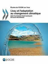 Etudes de l'Ocde Sur l'Eau l'Eau et l'Adaptation Au Changement Climatique :...