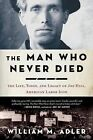 The Man Who Never Died: The Life, Times, and Legacy of Joe Hill, American Labor Icon by William M Adler (Paperback / softback, 2012)