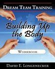Dream Team Training Building Up the Body: Workbook by David E Longenecker (Paperback / softback, 2012)