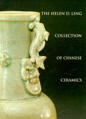 The Helen D. Ling Collection of Chinese Ceramics (Studies in Chinese Art Histor