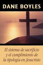 El Sistema de Sacrificio y El Cumplimiento de La Tipologa En Jesucristo by Dane