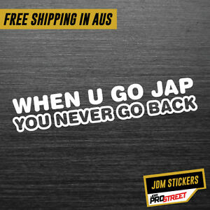 WHEN-YOU-GO-JAP-YOU-DON-T-GO-BACK-JDM-CAR-STICKER-DECAL-Drift-Turbo-Euro-Fast