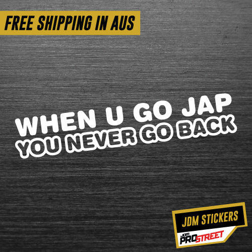 WHEN YOU GO JAP YOU DON'T GO BACK JDM CAR STICKER DECAL Drift Turbo Euro Fast...