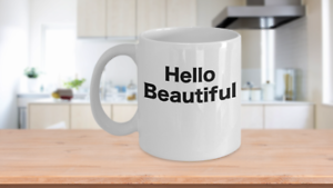 Hello Beautiful Coffee Mug Morning Beautiful Disaster Gift for Mom Sister Friend