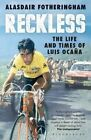 Reckless: The Life and Times of Luis Ocana by Alasdair Fotheringham (Paperback, 2015)