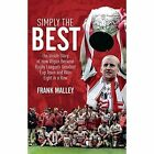 Simply the Best: The Inside Story of How Wigan Became Rugby League's Greatest Cup Team and Won Eight in a Row by Frank Malley (Paperback, 2017)