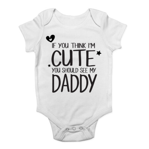 If You Think I/'m Cute You Should See My Daddy Boys /& Girls Baby Vest Bodysuit