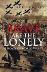 Brave Are the Lonely: A Novel of World War II by Jack Langley (Paperback / softback, 2013)