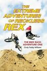 The Extreme Adventures of Reckless Rex: The BMX Race: Adventure One by Cindy Teddy Williams (Paperback / softback, 2015)