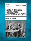 Estate of Benjamin Franklin, Dec'd. Argument Sur Demurrer by Anonymous (Paperback / softback, 2012)