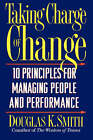 Taking Charge of Change: Ten Principles for Managing People and Performance by Douglas K. Smith (Paperback, 1997)
