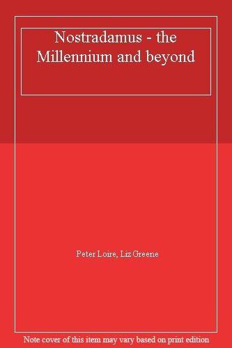 Nostradamus - the Millennium and beyond,Peter Loire, Liz Greene