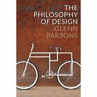 The Philosophy of Design by Glenn Parsons (Paperback, 2015)