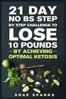 Ketosis: Keto: Ketogenic Diet: 21 Day No Bs Step by Step Challenge to Lose 10 Pounds: Achieve Optimal Ketosis by Shae Sparks (Paperback / softback, 2016)
