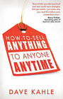 How to Sell Anything to Anyone Anytime by Dave Kahle (Paperback, 2011)
