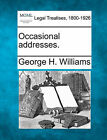Occasional Addresses. by George H Williams (Paperback / softback, 2010)
