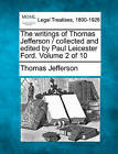The Writings of Thomas Jefferson / Collected and Edited by Paul Leicester Ford. Volume 2 of 10 by Thomas Jefferson (Paperback / softback, 2010)