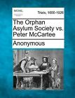 The Orphan Asylum Society vs. Peter McCartee by Anonymous (Paperback / softback, 2012)